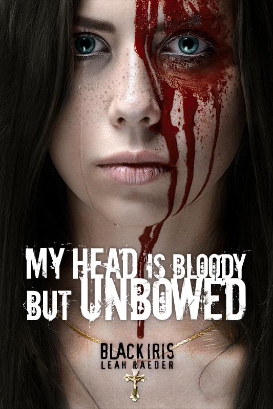 """Black Iris by Leah Raeder - """"My head is bloody, but unbowed"""""""